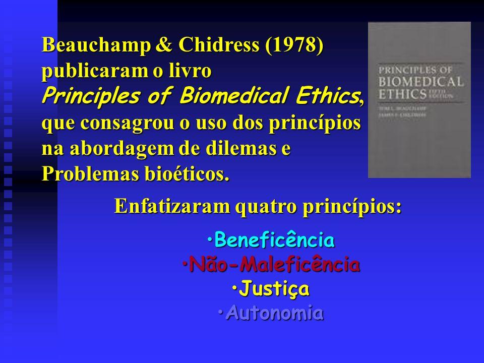 Beauchamp & Chidress (1978) publicaram o livro Principles of Biomedical Ethics, que consagrou o uso dos princípios na abordagem de dilemas e Problemas bioéticos.