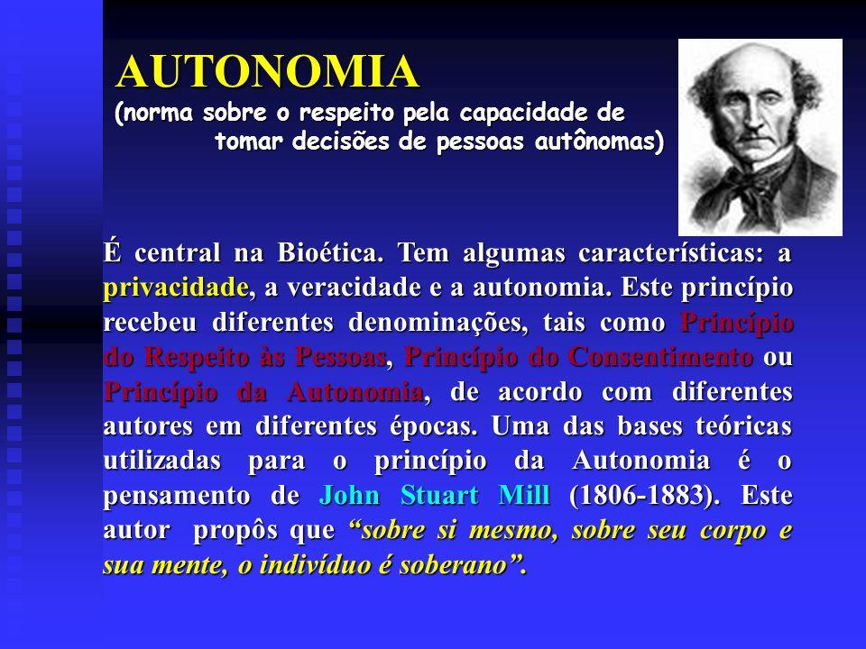 AUTONOMIA (norma sobre o respeito pela capacidade de tomar decisões de pessoas autônomas) É central na Bioética.