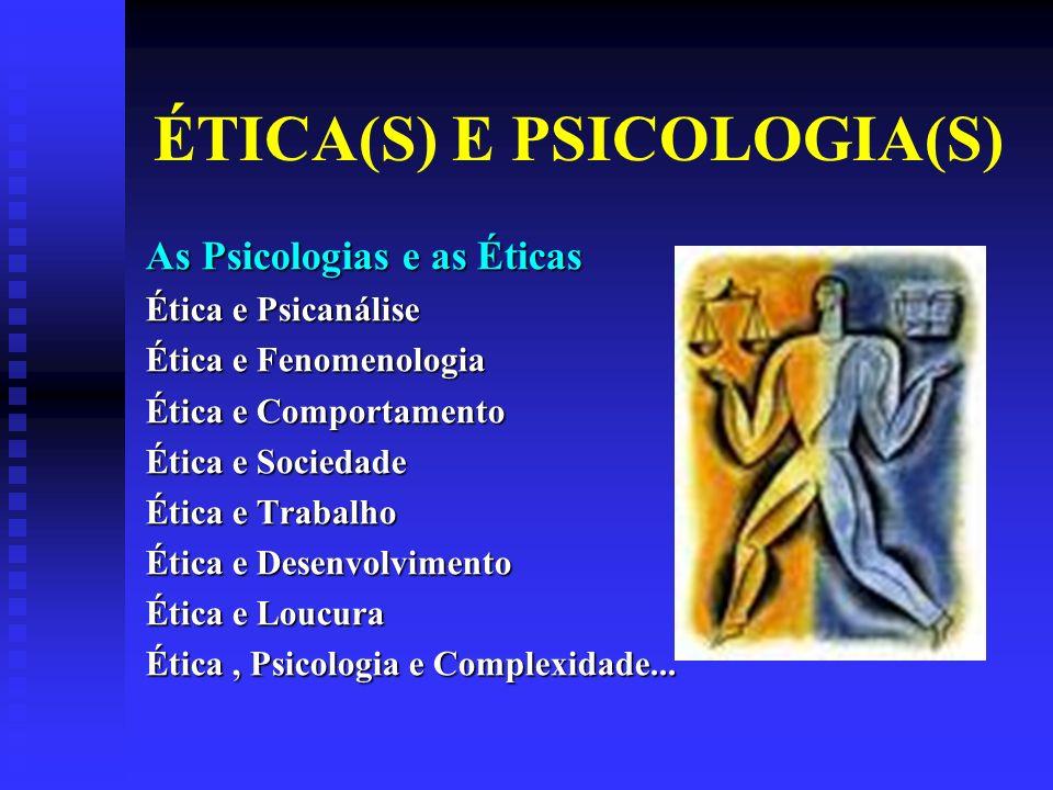 ÉTICA(S) E PSICOLOGIA(S) As Psicologias e as Éticas Ética e Psicanálise Ética e Fenomenologia Ética e Comportamento Ética e Sociedade Ética e Trabalho Ética e Desenvolvimento Ética e Loucura Ética, Psicologia e Complexidade...
