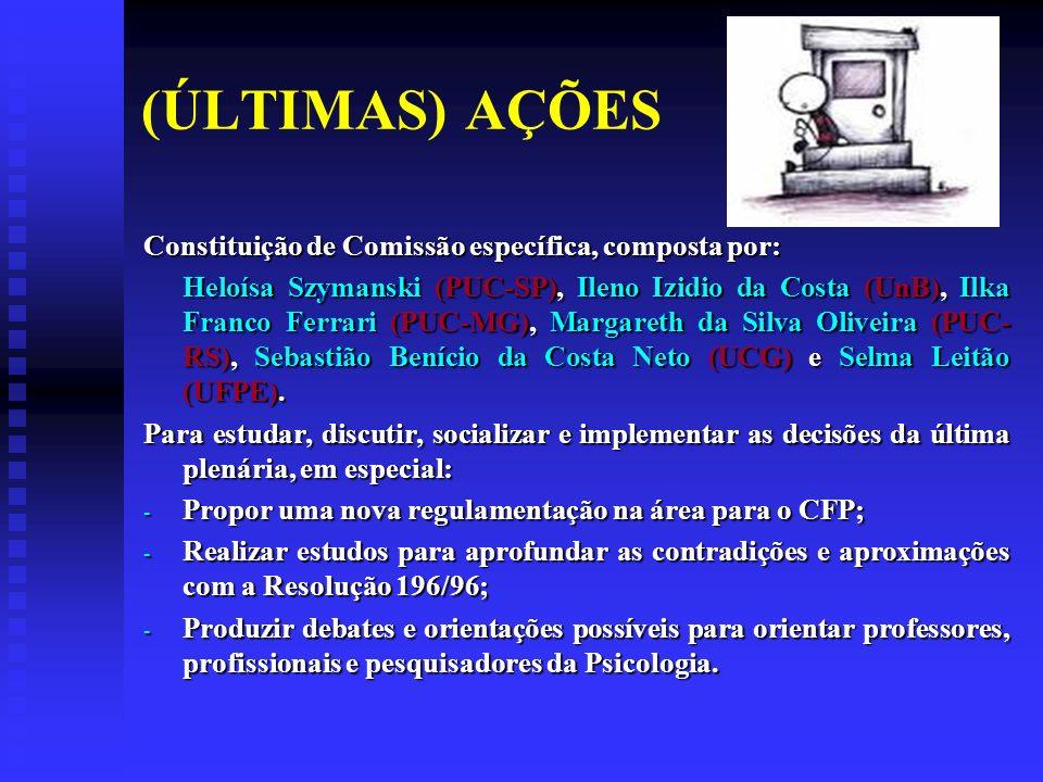 (ÚLTIMAS) AÇÕES Constituição de Comissão específica, composta por: Heloísa Szymanski (PUC-SP), Ileno Izidio da Costa (UnB), Ilka Franco Ferrari (PUC-MG), Margareth da Silva Oliveira (PUC- RS), Sebastião Benício da Costa Neto (UCG) e Selma Leitão (UFPE).