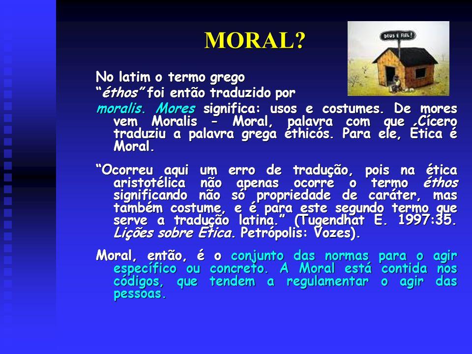 MORAL.No latim o termo grego éthos foi então traduzido poréthos foi então traduzido por moralis.