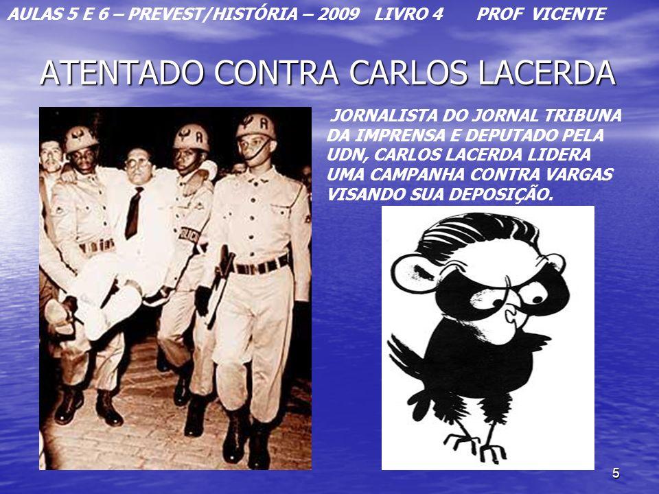 5 ATENTADO CONTRA CARLOS LACERDA JORNALISTA DO JORNAL TRIBUNA DA IMPRENSA E DEPUTADO PELA UDN, CARLOS LACERDA LIDERA UMA CAMPANHA CONTRA VARGAS VISAND