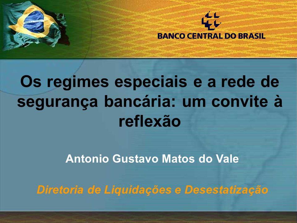 1 Antonio Gustavo Matos do Vale Diretoria de Liquidações e Desestatização Os regimes especiais e a rede de segurança bancária: um convite à reflexão