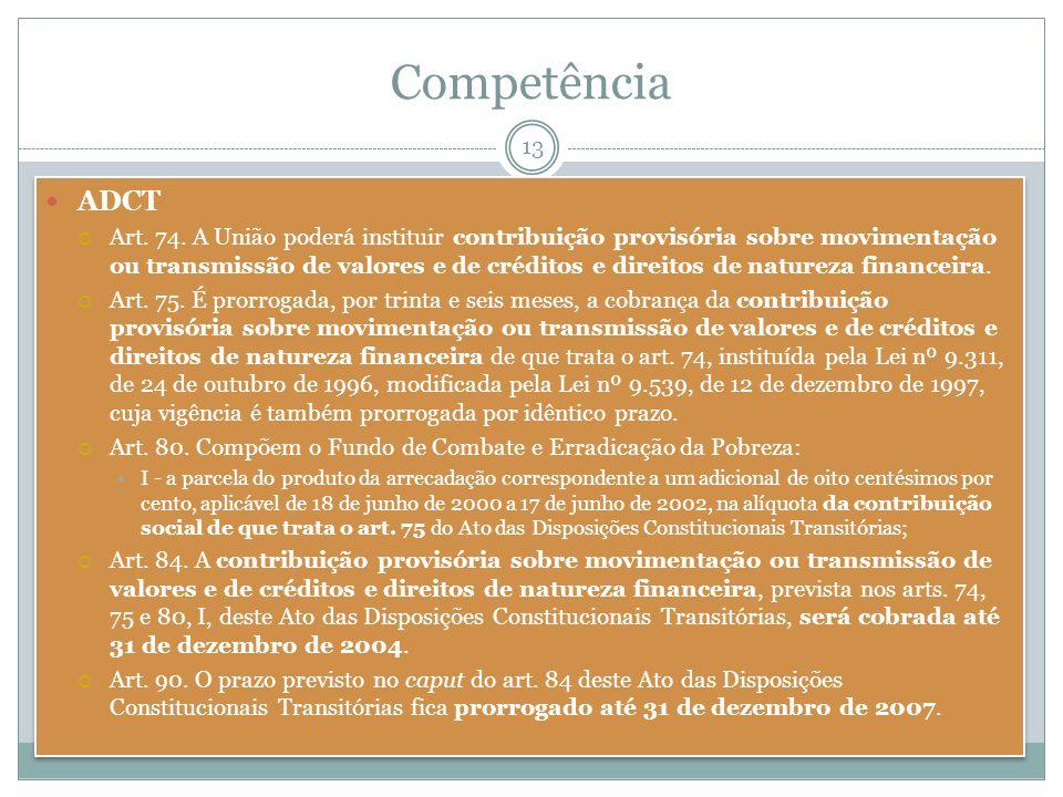 ADCT Art. 74. A União poderá instituir contribuição provisória sobre movimentação ou transmissão de valores e de créditos e direitos de natureza finan