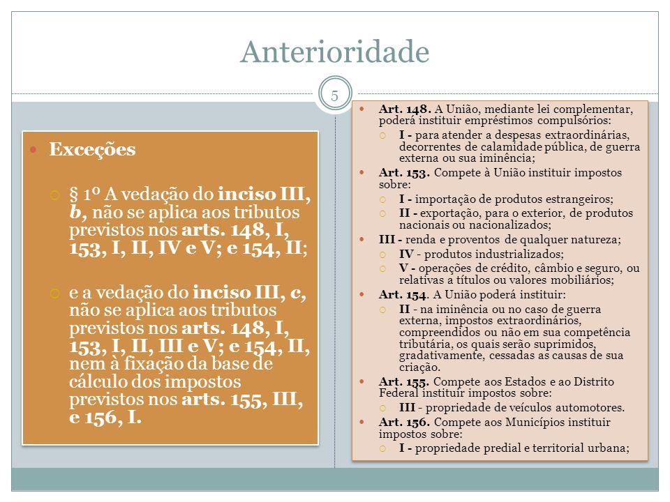 Anterioridade Exceções § 1º A vedação do inciso III, b, não se aplica aos tributos previstos nos arts. 148, I, 153, I, II, IV e V; e 154, II; e a veda