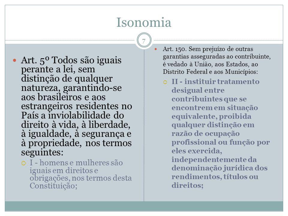 Isonomia Art. 5º Todos são iguais perante a lei, sem distinção de qualquer natureza, garantindo-se aos brasileiros e aos estrangeiros residentes no Pa
