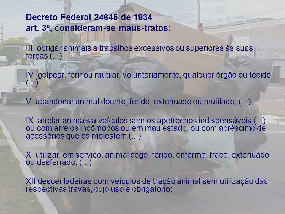 Decreto Federal 24645 de 1934 art. 3º, consideram-se maus-tratos: III obrigar animais a trabalhos excessivos ou superiores às suas forças (...) IV gol