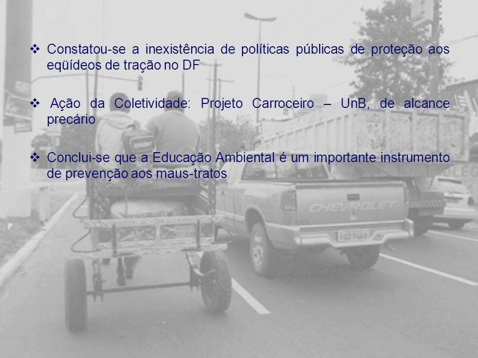 Constatou-se a inexistência de políticas públicas de proteção aos eqüídeos de tração no DF Ação da Coletividade: Projeto Carroceiro – UnB, de alcance