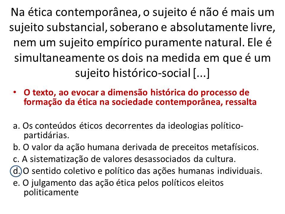 Na ética contemporânea, o sujeito é não é mais um sujeito substancial, soberano e absolutamente livre, nem um sujeito empírico puramente natural. Ele