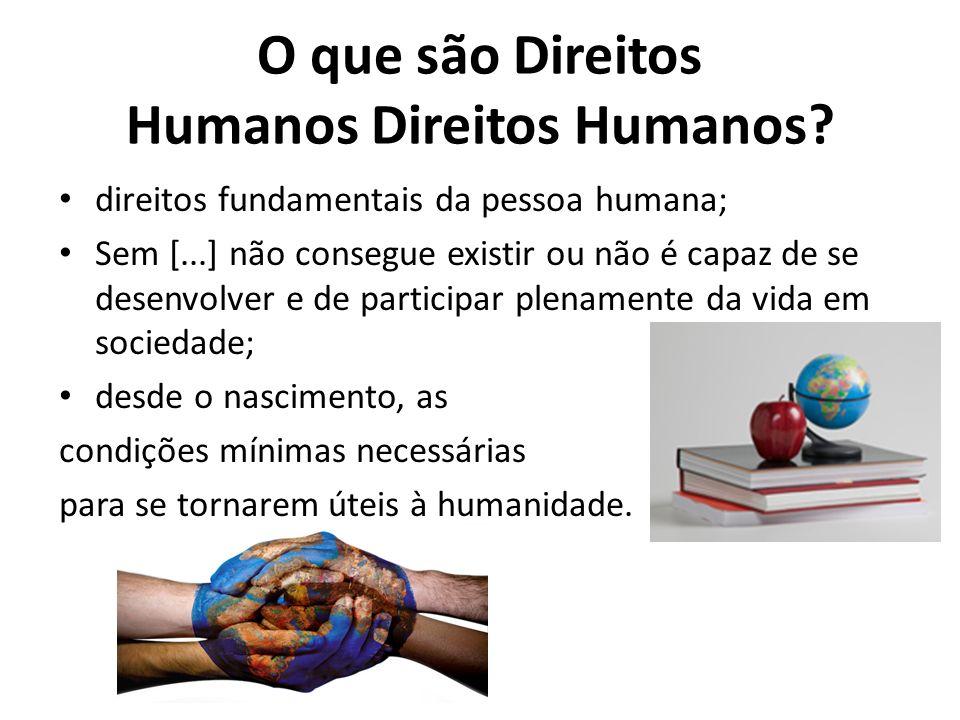 O que são Direitos Humanos Direitos Humanos? direitos fundamentais da pessoa humana; Sem [...] não consegue existir ou não é capaz de se desenvolver e