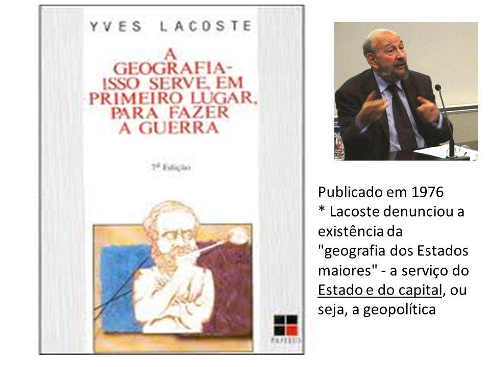 Publicado em 1976 * Lacoste denunciou a existência da geografia dos Estados maiores - a serviço do Estado e do capital, ou seja, a geopolítica