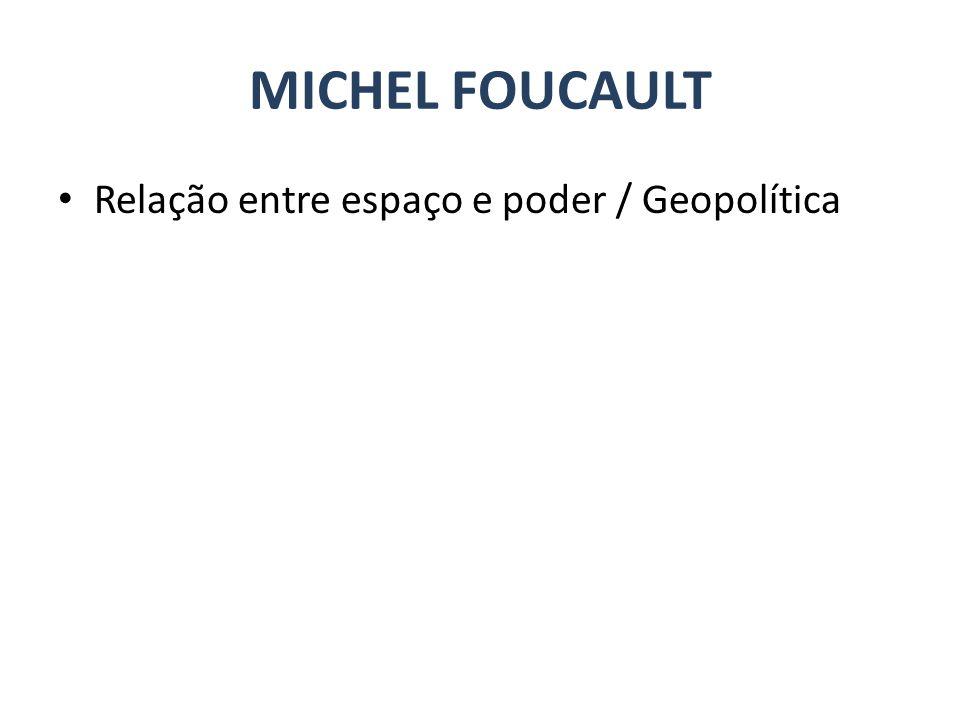 MICHEL FOUCAULT Relação entre espaço e poder / Geopolítica