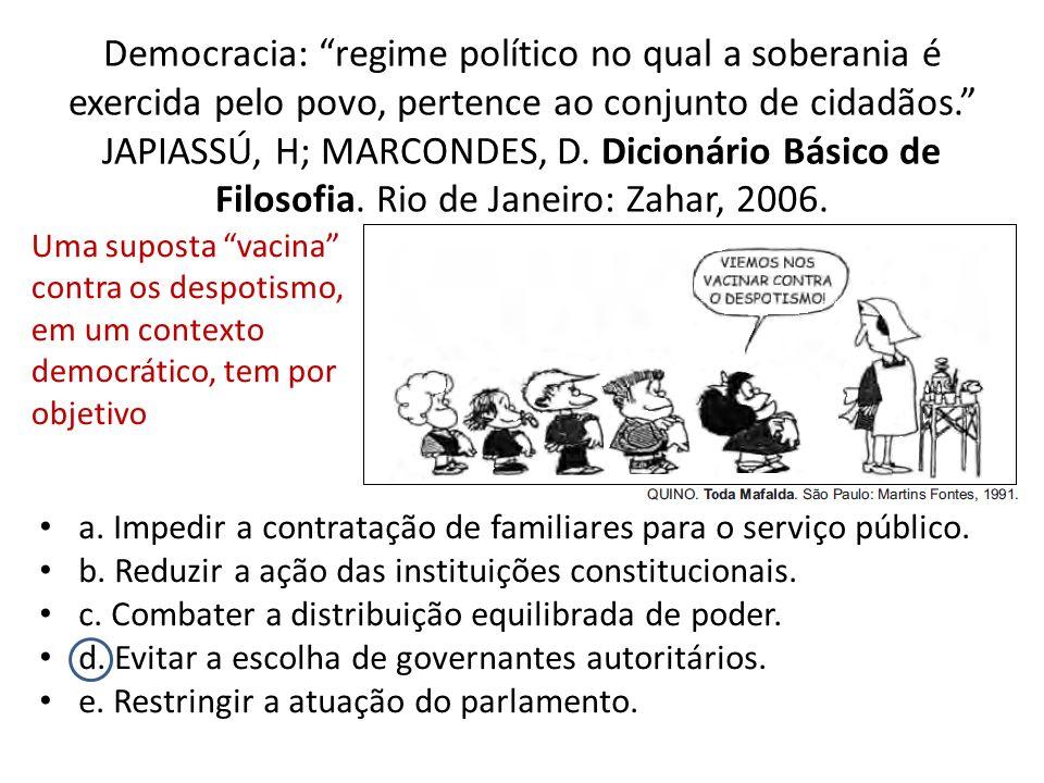 Democracia: regime político no qual a soberania é exercida pelo povo, pertence ao conjunto de cidadãos.