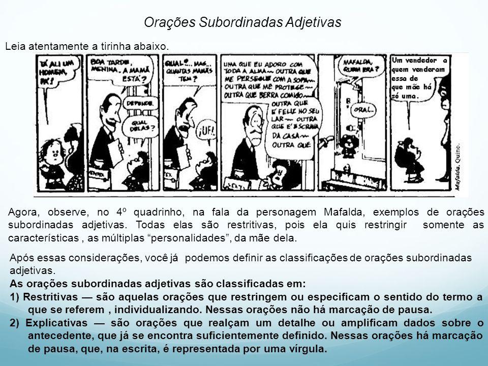 Leia atentamente a tirinha abaixo. Orações Subordinadas Adjetivas Agora, observe, no 4º quadrinho, na fala da personagem Mafalda, exemplos de orações