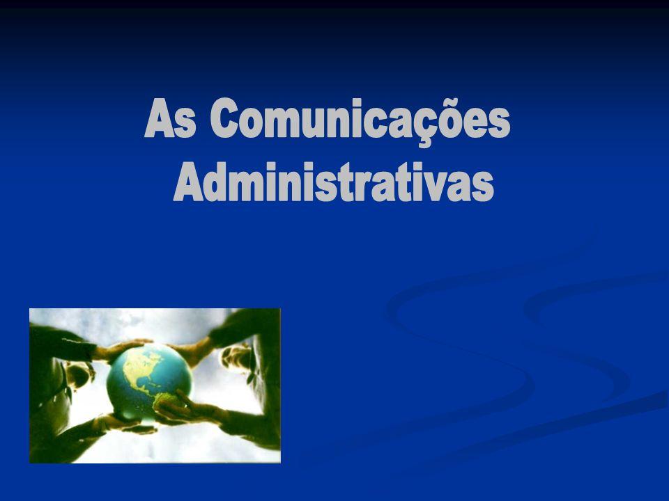 Comunicações Administrativas A comunicação administrativa abrange todos os conteúdos relativos ao quotidiano da administração, atendendo ás áreas centrais de planeamento e ás estruturas técnico- normativas, com a finalidade de orientar, actualizar, ordenar e reordenar o fluxo das actividades funcionais.