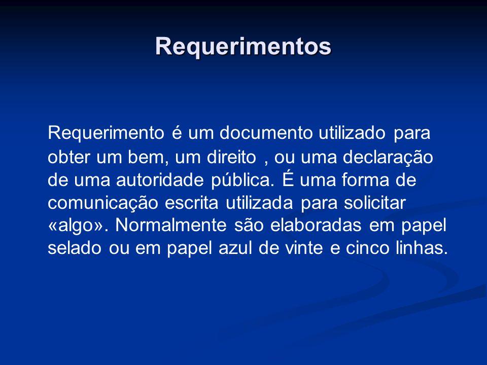 Requerimentos Requerimento é um documento utilizado para obter um bem, um direito, ou uma declaração de uma autoridade pública. É uma forma de comunic