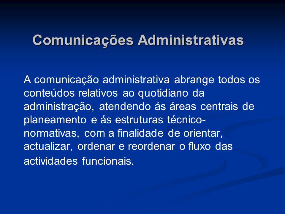 Comunicações Administrativas A comunicação administrativa abrange todos os conteúdos relativos ao quotidiano da administração, atendendo ás áreas cent