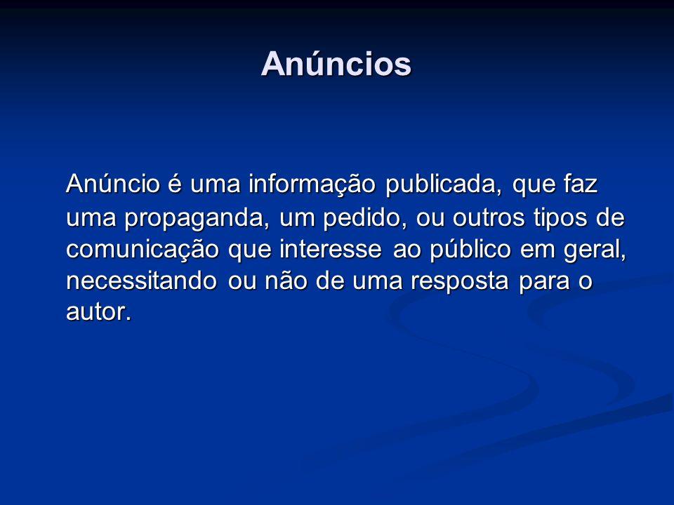 Anúncios Anúncio é uma informação publicada, que faz uma propaganda, um pedido, ou outros tipos de comunicação que interesse ao público em geral, nece