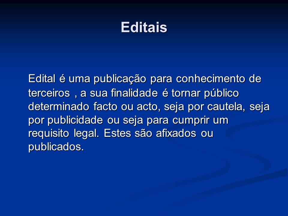 Editais Edital é uma publicação para conhecimento de terceiros, a sua finalidade é tornar público determinado facto ou acto, seja por cautela, seja po