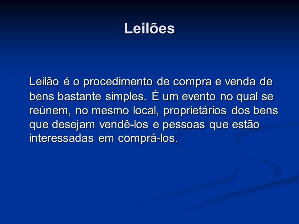 Leilões Leilão é o procedimento de compra e venda de bens bastante simples. É um evento no qual se reúnem, no mesmo local, proprietários dos bens que