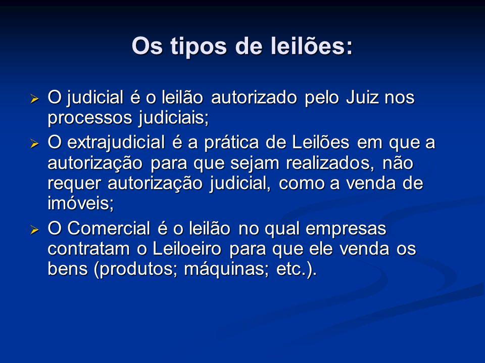 Os tipos de leilões: O judicial é o leilão autorizado pelo Juiz nos processos judiciais; O judicial é o leilão autorizado pelo Juiz nos processos judi
