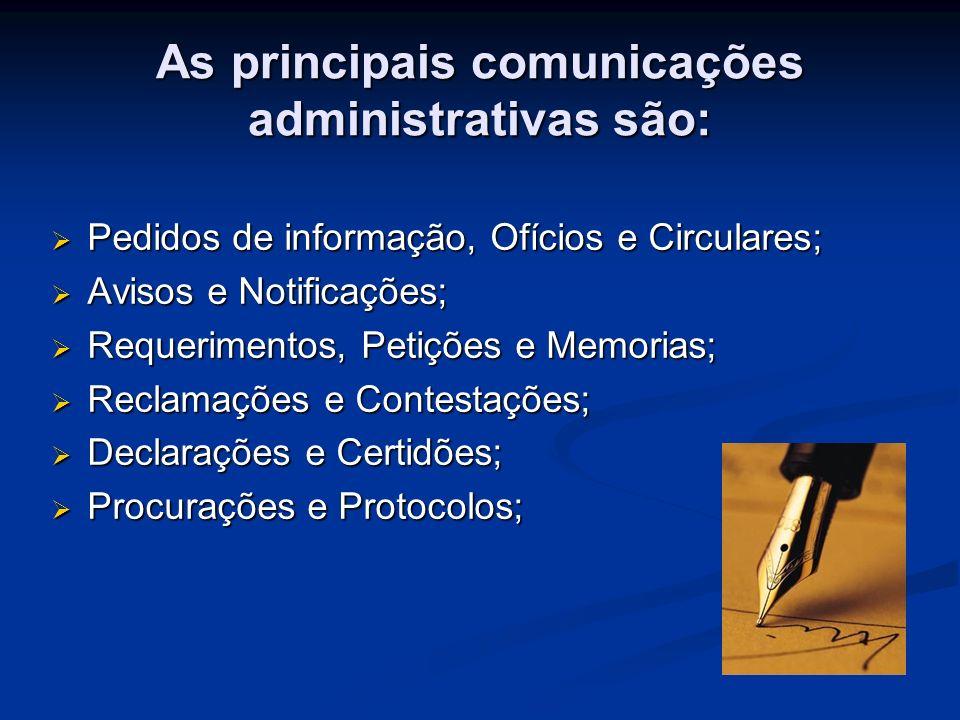 As principais comunicações administrativas são: Pedidos de informação, Ofícios e Circulares; Pedidos de informação, Ofícios e Circulares; Avisos e Not