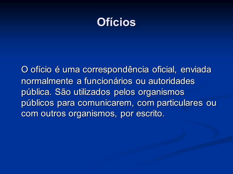Ofícios O ofício é uma correspondência oficial, enviada normalmente a funcionários ou autoridades pública. São utilizados pelos organismos públicos pa