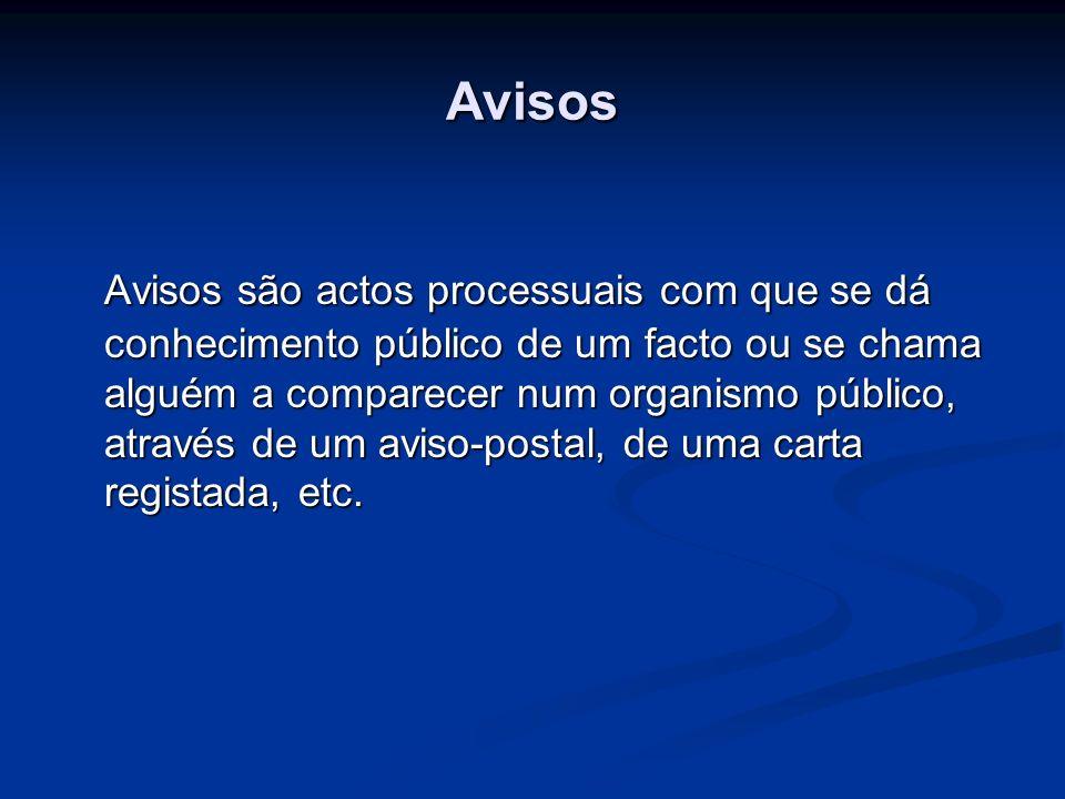 Avisos Avisos são actos processuais com que se dá conhecimento público de um facto ou se chama alguém a comparecer num organismo público, através de u