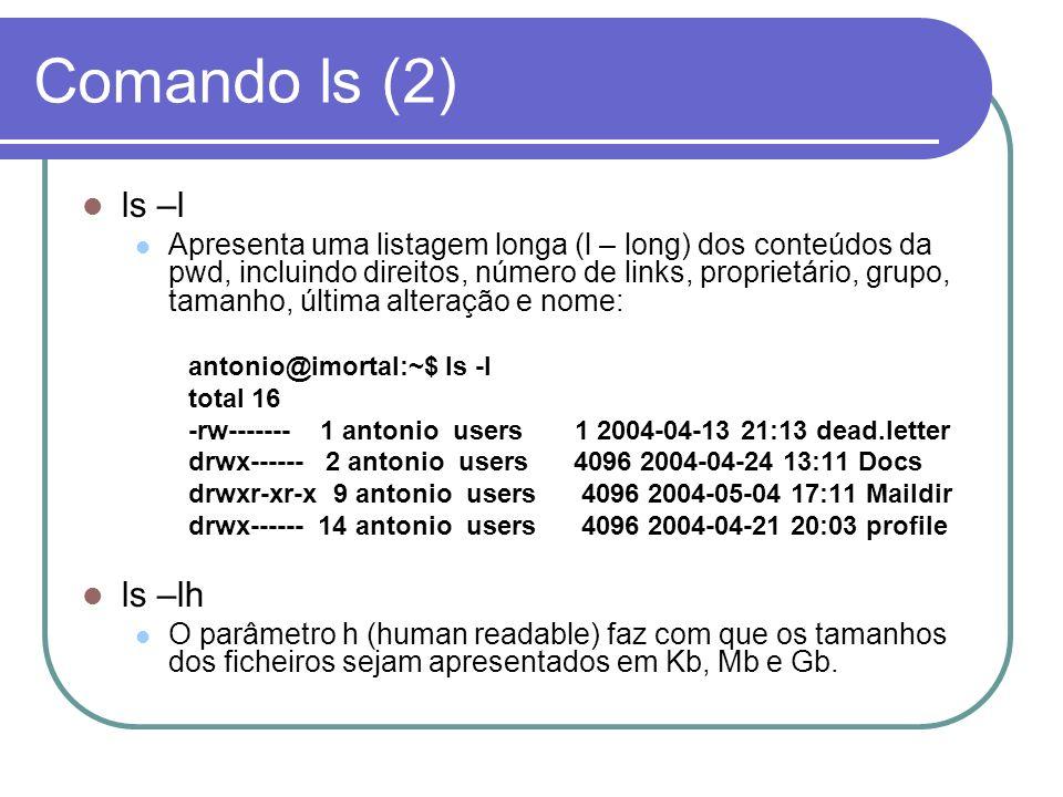 Comando ls (2) ls –l Apresenta uma listagem longa (l – long) dos conteúdos da pwd, incluindo direitos, número de links, proprietário, grupo, tamanho,