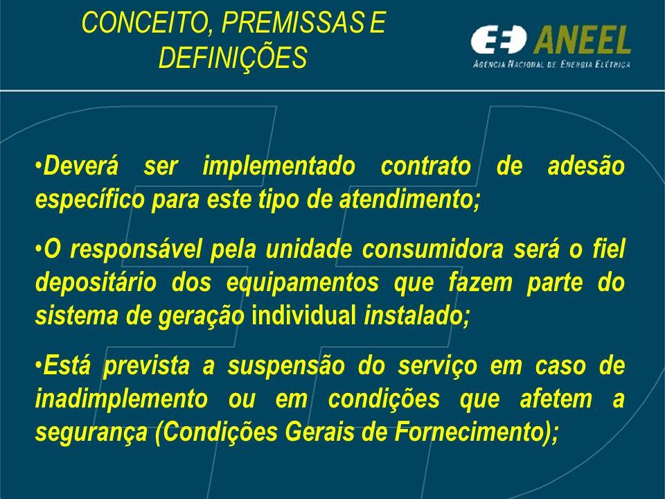 Deverá ser implementado contrato de adesão específico para este tipo de atendimento; O responsável pela unidade consumidora será o fiel depositário do
