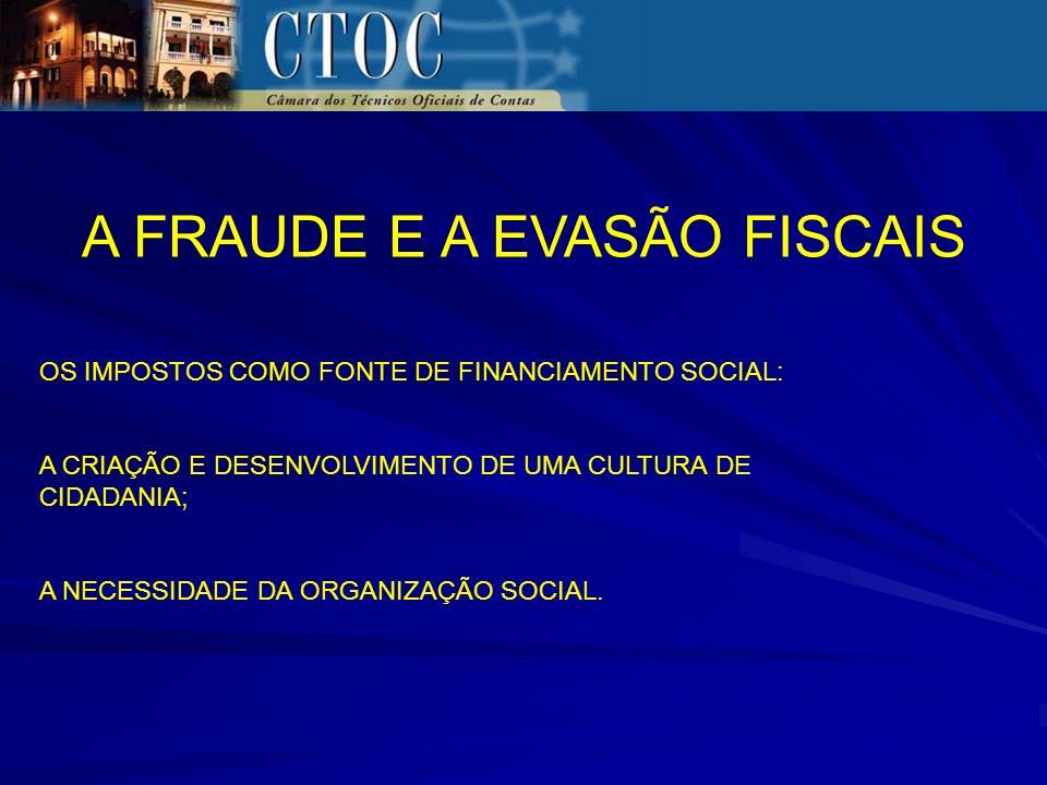 A FRAUDE E A EVASÃO FISCAIS OS IMPOSTOS COMO FONTE DE FINANCIAMENTO SOCIAL: A CRIAÇÃO E DESENVOLVIMENTO DE UMA CULTURA DE CIDADANIA; A NECESSIDADE DA ORGANIZAÇÃO SOCIAL.