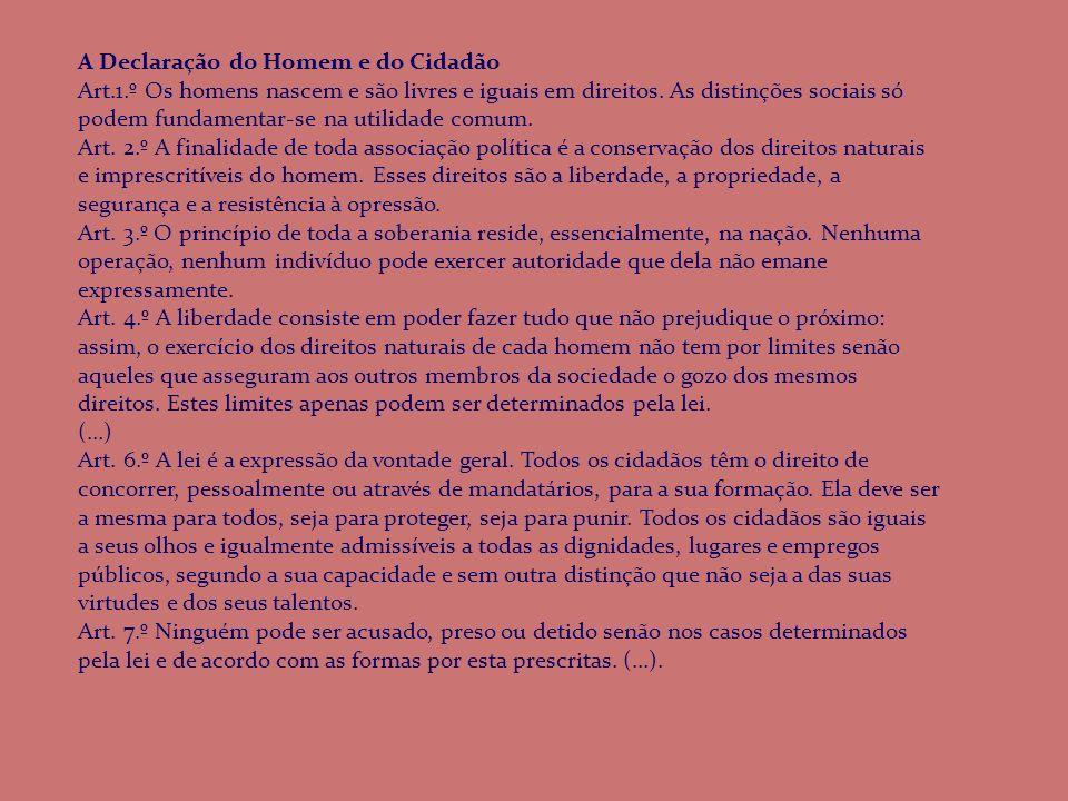 A Declaração do Homem e do Cidadão Art.1.º Os homens nascem e são livres e iguais em direitos. As distinções sociais só podem fundamentar-se na utilid
