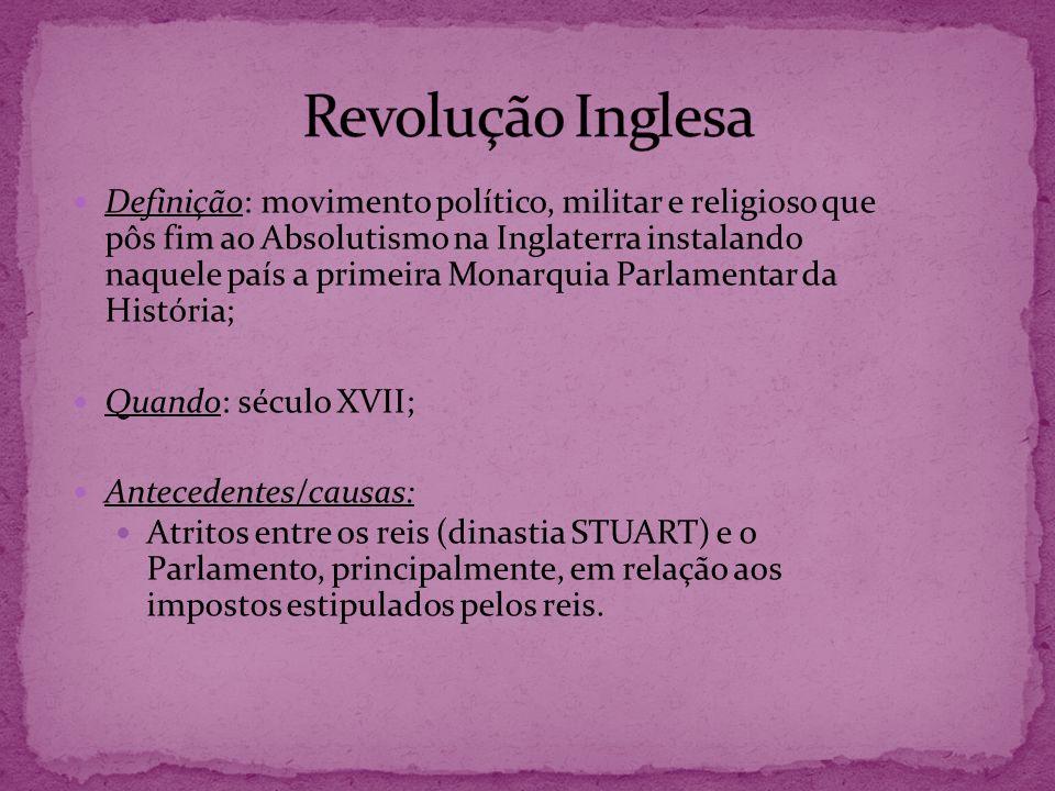 Definição: movimento político, militar e religioso que pôs fim ao Absolutismo na Inglaterra instalando naquele país a primeira Monarquia Parlamentar d