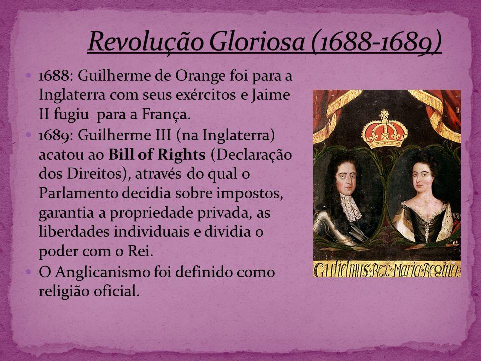 1688: Guilherme de Orange foi para a Inglaterra com seus exércitos e Jaime II fugiu para a França. 1689: Guilherme III (na Inglaterra) acatou ao Bill