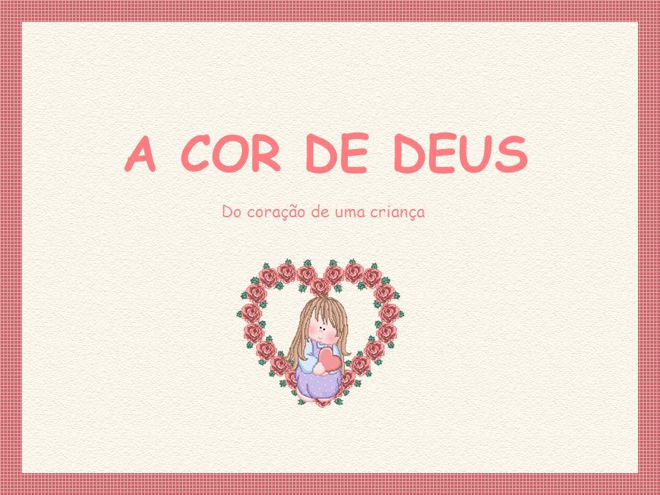 Feito por Luannarj@uol.com.br Do coração de uma criança A COR DE DEUS