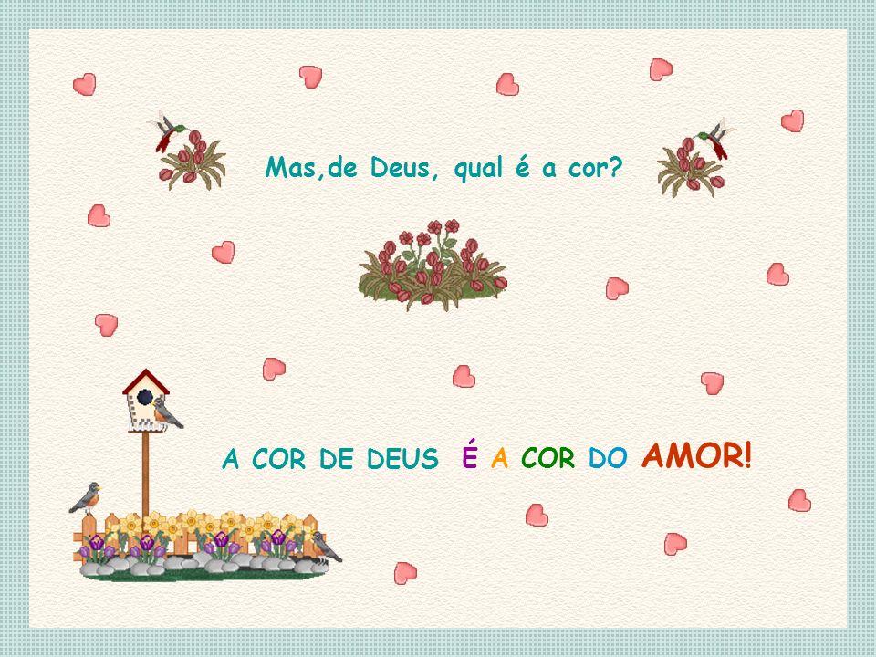 Feito por Luannarj@uol.com.br Foi o nosso Deus quem fez as cores Tudo é festa, é vida, é amor. E pintou a primavera de flores.