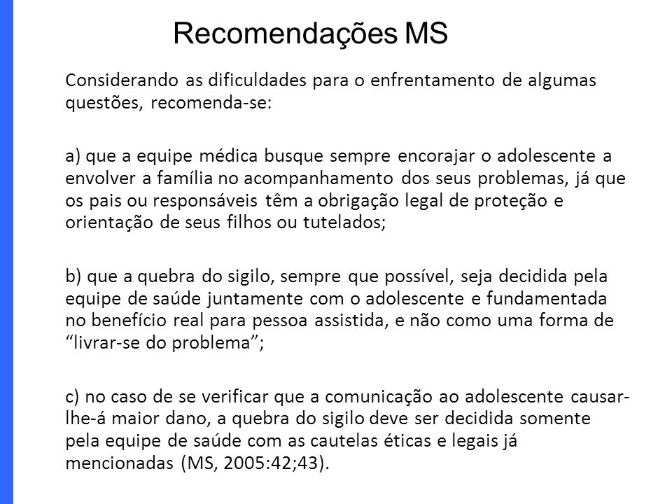 Recomendações MS Considerando as dificuldades para o enfrentamento de algumas questões, recomenda-se: a) que a equipe médica busque sempre encorajar o