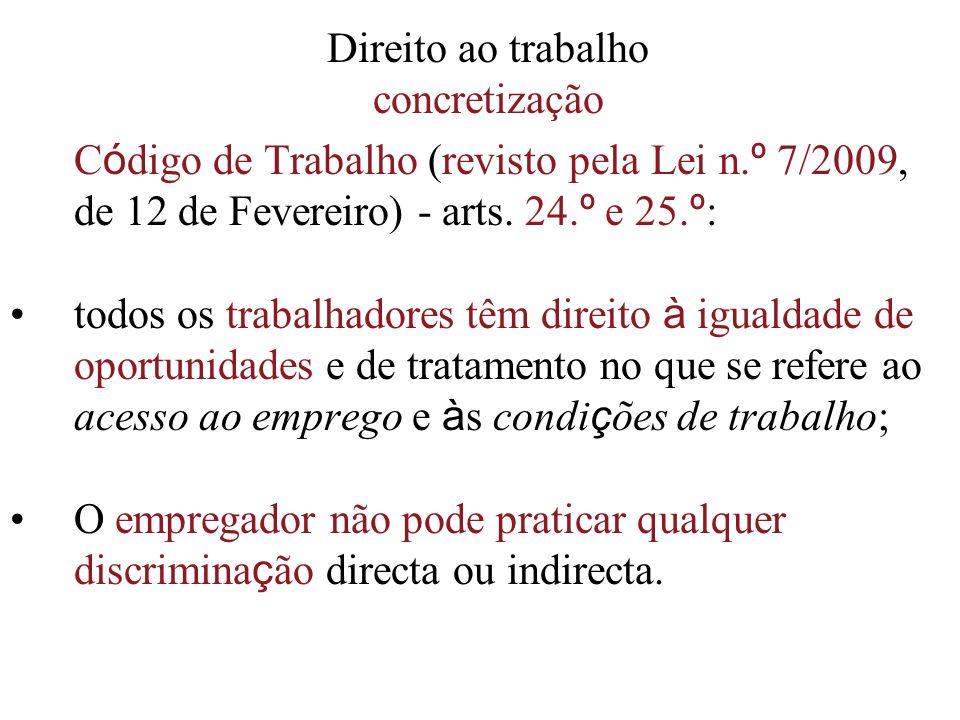 Direito ao trabalho concretização C ó digo de Trabalho (revisto pela Lei n. º 7/2009, de 12 de Fevereiro) - arts. 24. º e 25. º : todos os trabalhador
