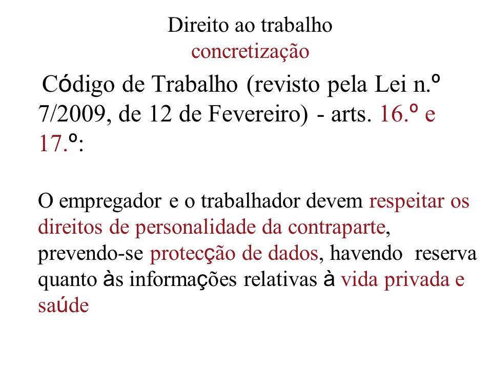 Direito ao trabalho concretização C ó digo de Trabalho (revisto pela Lei n. º 7/2009, de 12 de Fevereiro) - arts. 16. º e 17. º : O empregador e o tra