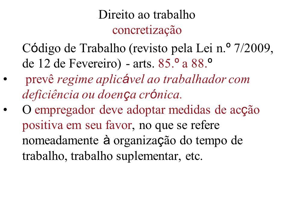 Direito ao trabalho concretização C ó digo de Trabalho (revisto pela Lei n. º 7/2009, de 12 de Fevereiro) - arts. 85. º a 88. º prevê regime aplic á v