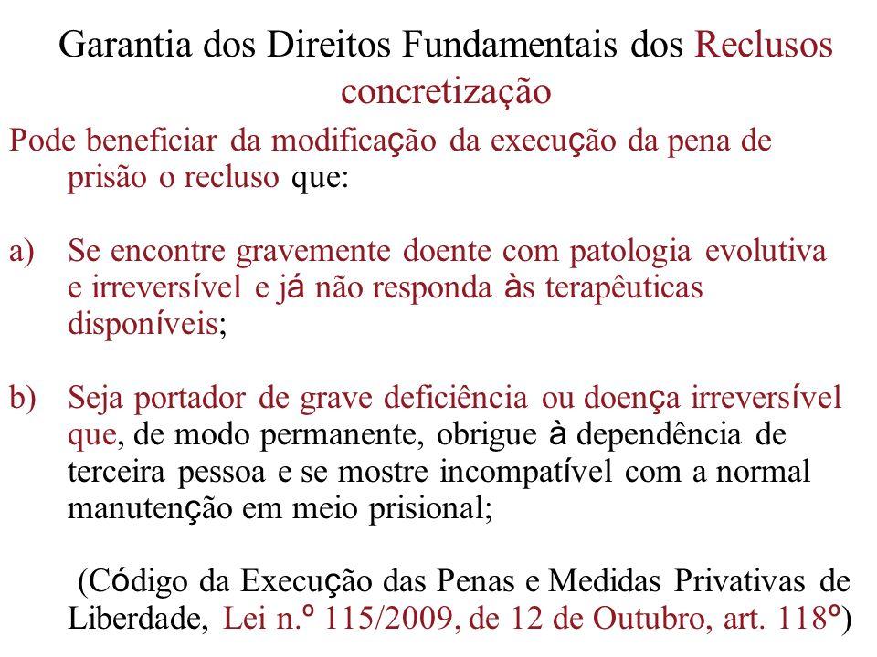 Garantia dos Direitos Fundamentais dos Reclusos concretização Pode beneficiar da modifica ç ão da execu ç ão da pena de prisão o recluso que: a)Se enc