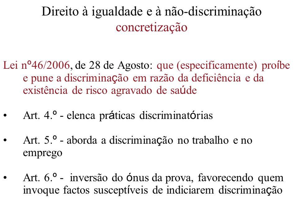 Direito à igualdade e à não-discriminação concretização Lei n º 46/2006, de 28 de Agosto: que (especificamente) pro í be e pune a discrimina ç ão em r