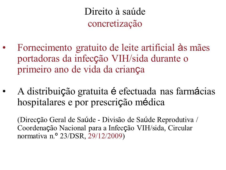 Direito à saúde concretização Fornecimento gratuito de leite artificial à s mães portadoras da infec ç ão VIH/sida durante o primeiro ano de vida da c