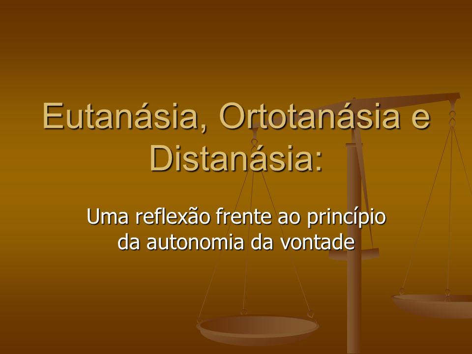Eutanásia, Ortotanásia e Distanásia: Uma reflexão frente ao princípio da autonomia da vontade