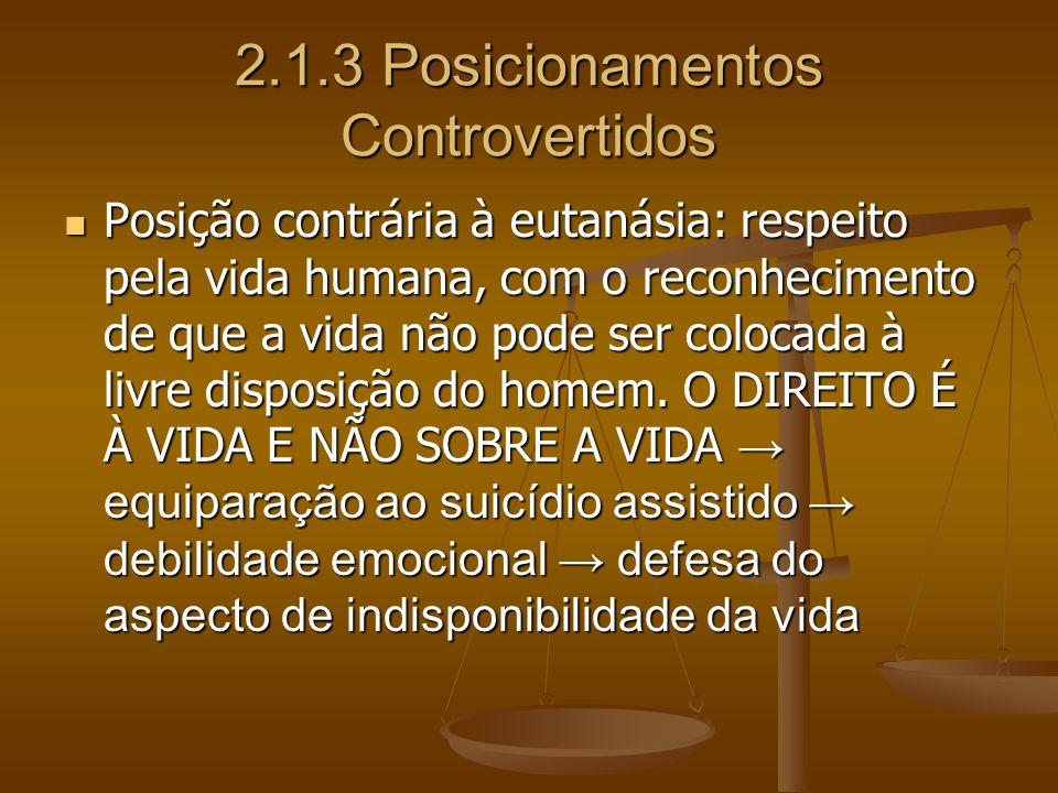 2.1.3 Posicionamentos Controvertidos Posição contrária à eutanásia: respeito pela vida humana, com o reconhecimento de que a vida não pode ser colocad
