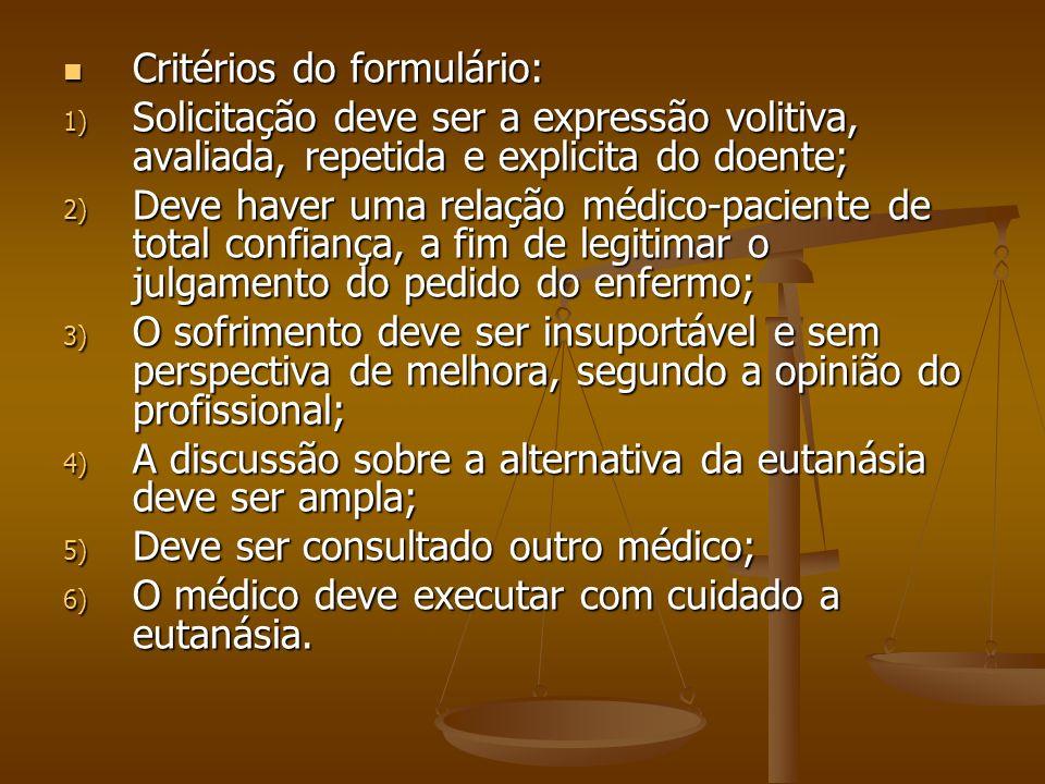 Critérios do formulário: Critérios do formulário: 1) Solicitação deve ser a expressão volitiva, avaliada, repetida e explicita do doente; 2) Deve have