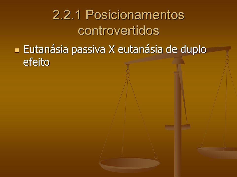2.2.1 Posicionamentos controvertidos Eutanásia passiva X eutanásia de duplo efeito Eutanásia passiva X eutanásia de duplo efeito