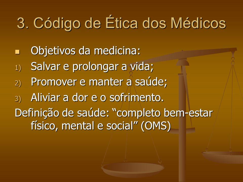 3. Código de Ética dos Médicos Objetivos da medicina: Objetivos da medicina: 1) Salvar e prolongar a vida; 2) Promover e manter a saúde; 3) Aliviar a