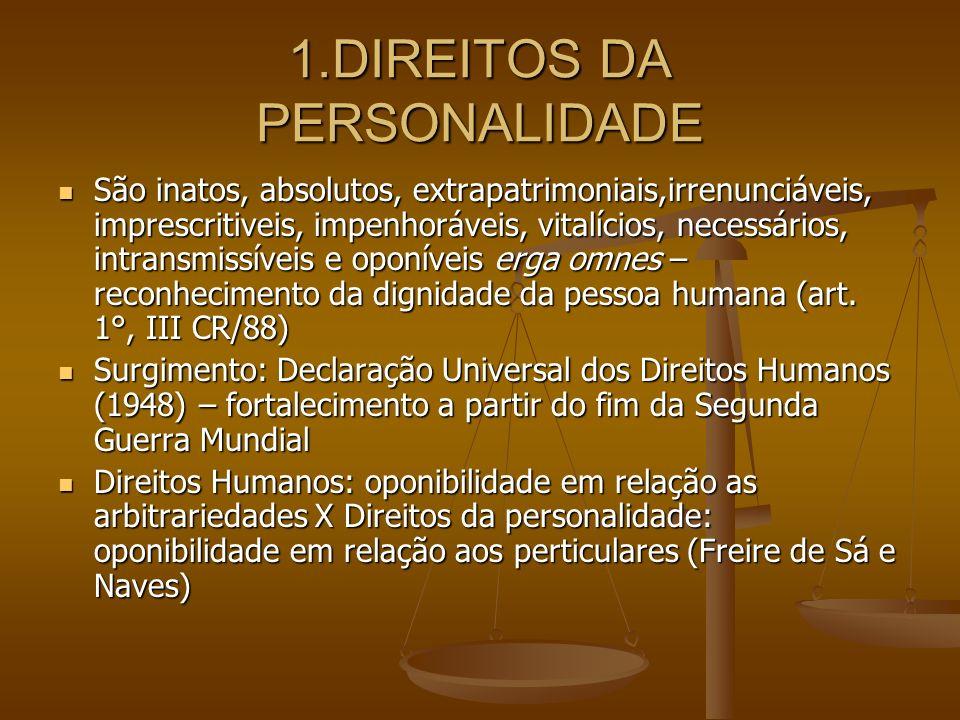 1.DIREITOS DA PERSONALIDADE São inatos, absolutos, extrapatrimoniais,irrenunciáveis, imprescritiveis, impenhoráveis, vitalícios, necessários, intransm