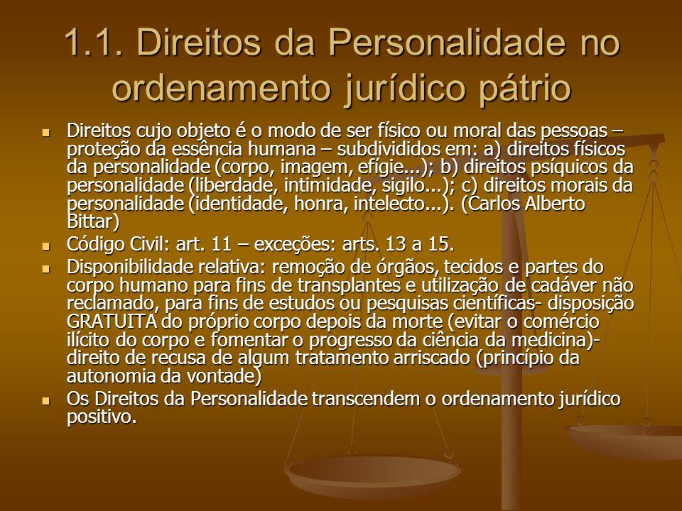 1.1. Direitos da Personalidade no ordenamento jurídico pátrio Direitos cujo objeto é o modo de ser físico ou moral das pessoas – proteção da essência
